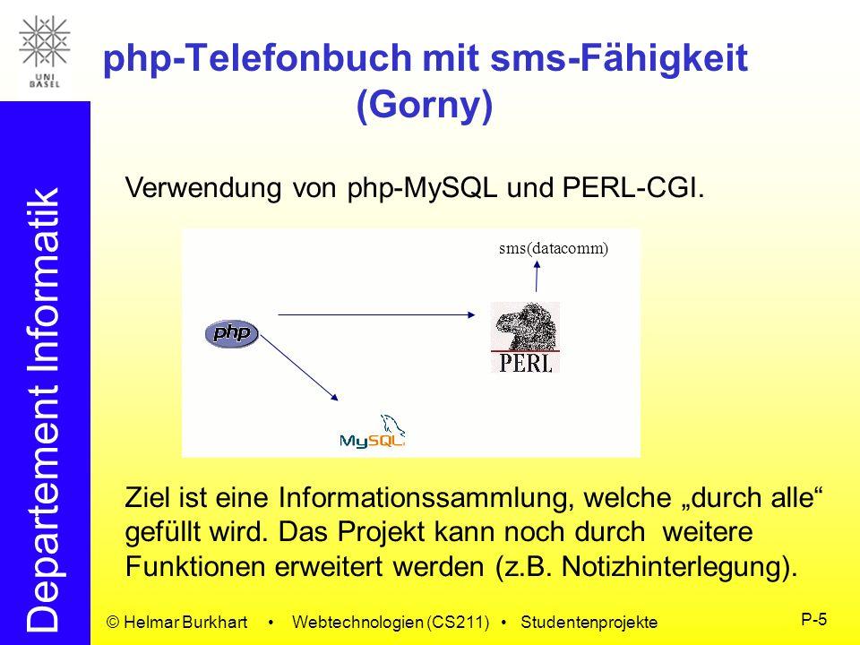 Departement Informatik © Helmar Burkhart Webtechnologien (CS211) Studentenprojekte P-5 php-Telefonbuch mit sms-Fähigkeit (Gorny) Verwendung von php-My