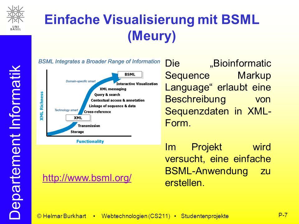Departement Informatik © Helmar Burkhart Webtechnologien (CS211) Studentenprojekte P-7 Einfache Visualisierung mit BSML (Meury) Die Bioinformatic Sequ