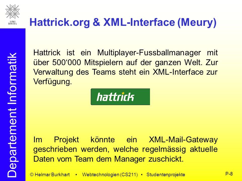 Departement Informatik © Helmar Burkhart Webtechnologien (CS211) Studentenprojekte P-8 Hattrick.org & XML-Interface (Meury) Hattrick ist ein Multiplay