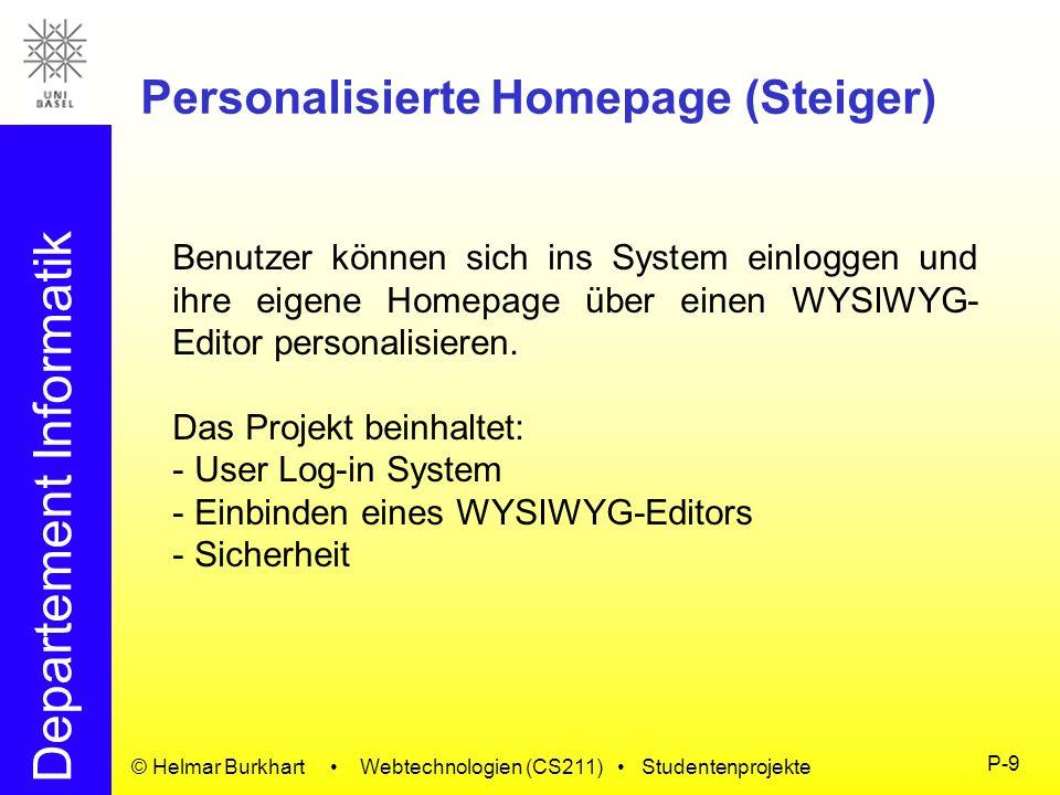 Departement Informatik © Helmar Burkhart Webtechnologien (CS211) Studentenprojekte P-9 Personalisierte Homepage (Steiger) Benutzer können sich ins Sys