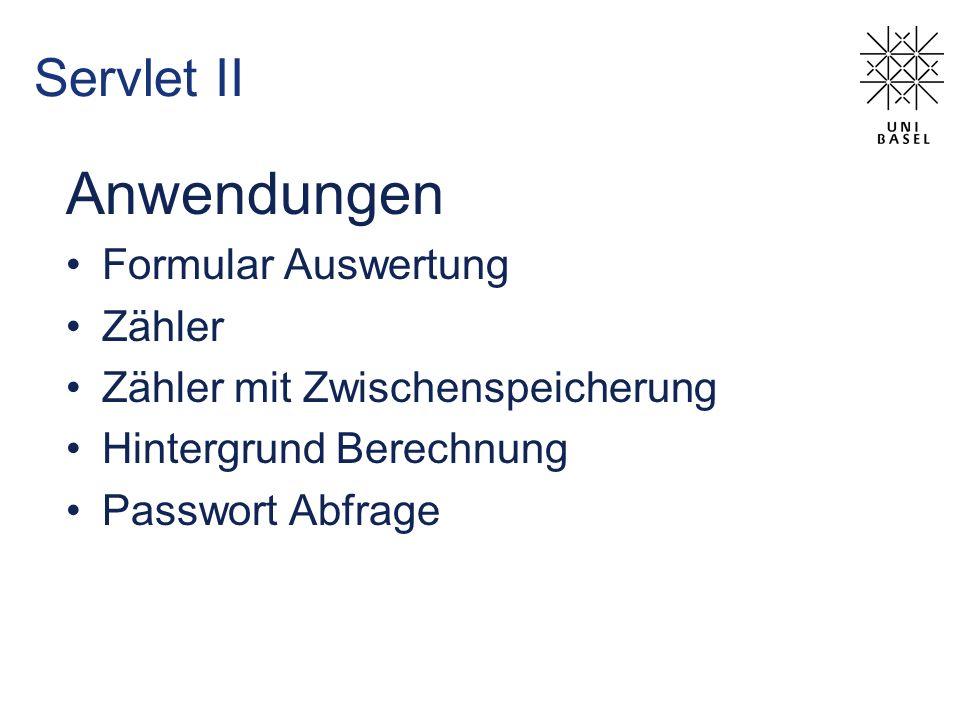 Servlet II Anwendungen Formular Auswertung Zähler Zähler mit Zwischenspeicherung Hintergrund Berechnung Passwort Abfrage