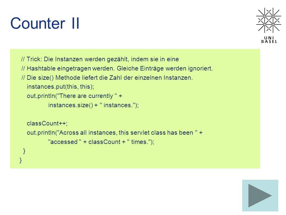Counter II // Trick: Die Instanzen werden gezählt, indem sie in eine // Hashtable eingetragen werden. Gleiche Einträge werden ignoriert. // Die size()