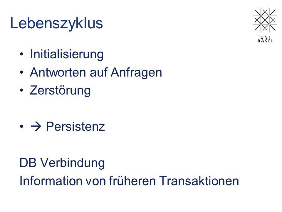 Lebenszyklus Initialisierung Antworten auf Anfragen Zerstörung Persistenz DB Verbindung Information von früheren Transaktionen