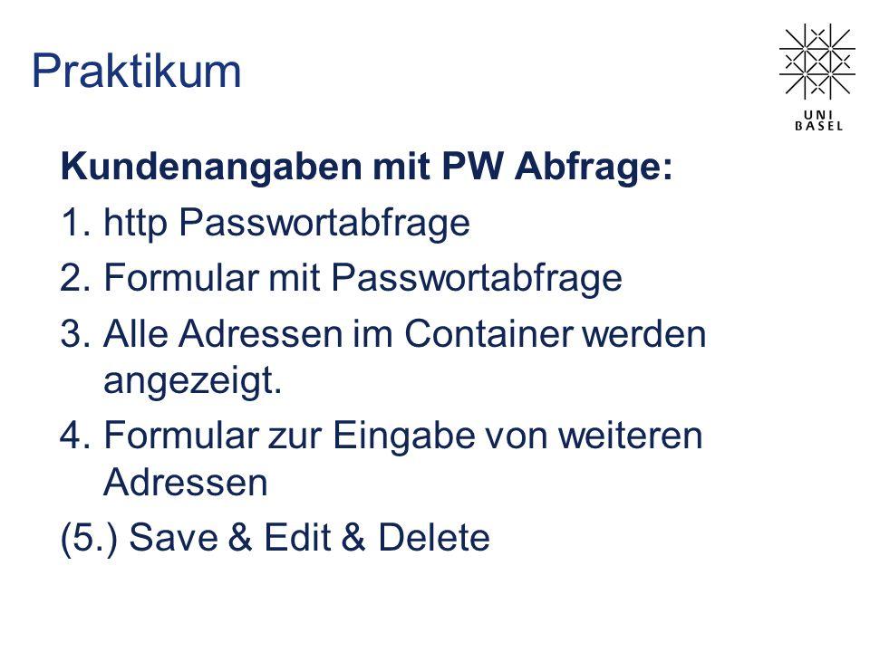 Praktikum Kundenangaben mit PW Abfrage: 1.http Passwortabfrage 2.Formular mit Passwortabfrage 3.Alle Adressen im Container werden angezeigt. 4.Formula