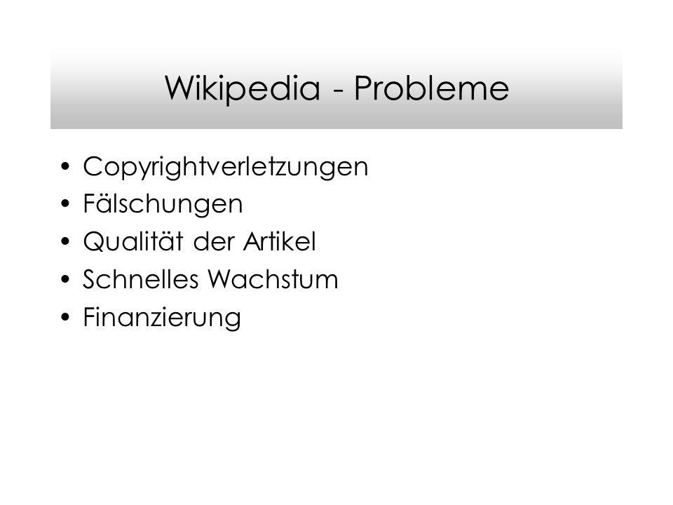 Wikipedia - Probleme Copyrightverletzungen Fälschungen Qualität der Artikel Schnelles Wachstum Finanzierung
