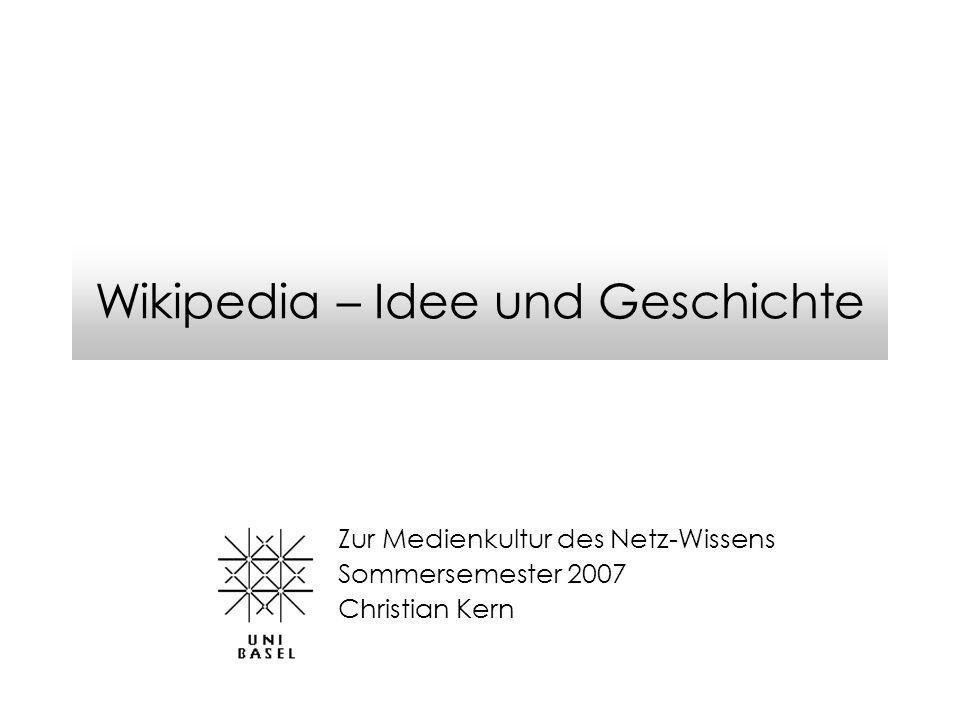 Wikipedia – Idee und Geschichte Zur Medienkultur des Netz-Wissens Sommersemester 2007 Christian Kern