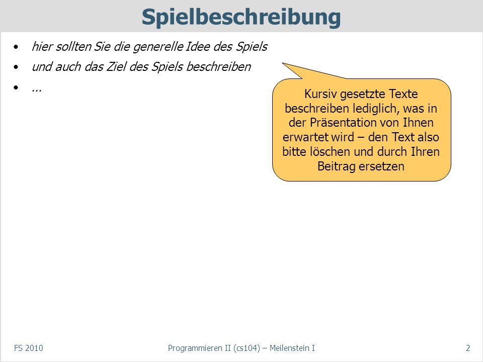 FS 2010Programmieren II (cs104) – Meilenstein I3 Spielregeln Mehr Details zu den Regeln des Spiels...