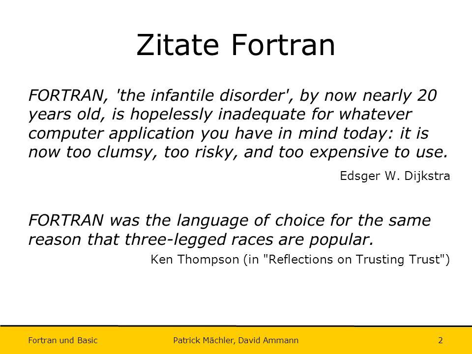 Fortran und Basic Patrick Mächler, David Ammann3 Fortran, Hintergründe FORTRAN bedeutet Formula Translation.