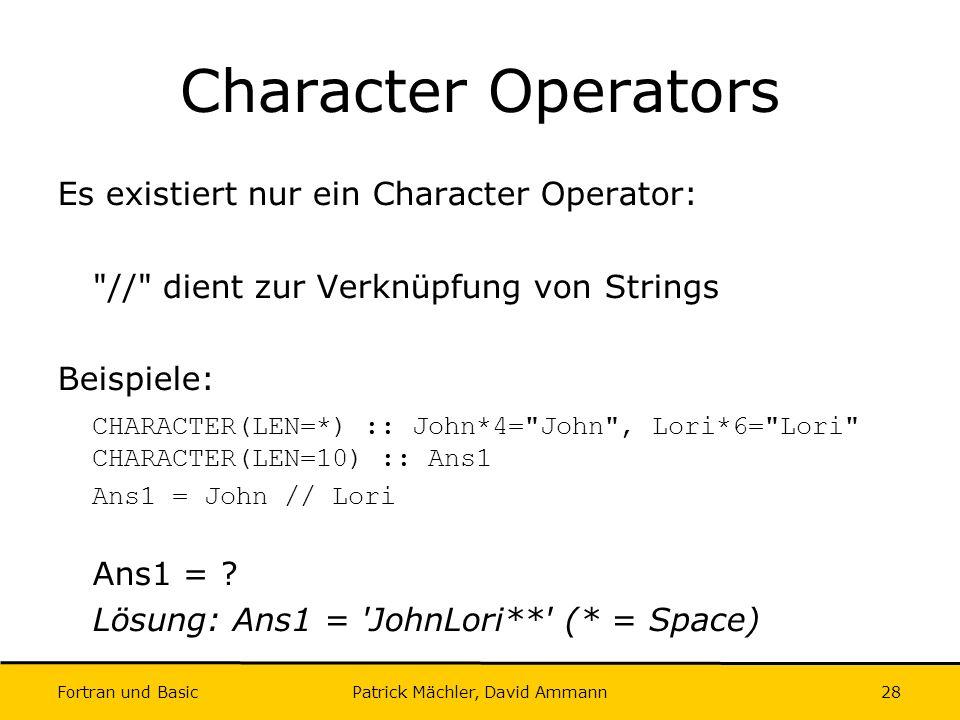Fortran und Basic Patrick Mächler, David Ammann28 Character Operators Es existiert nur ein Character Operator: