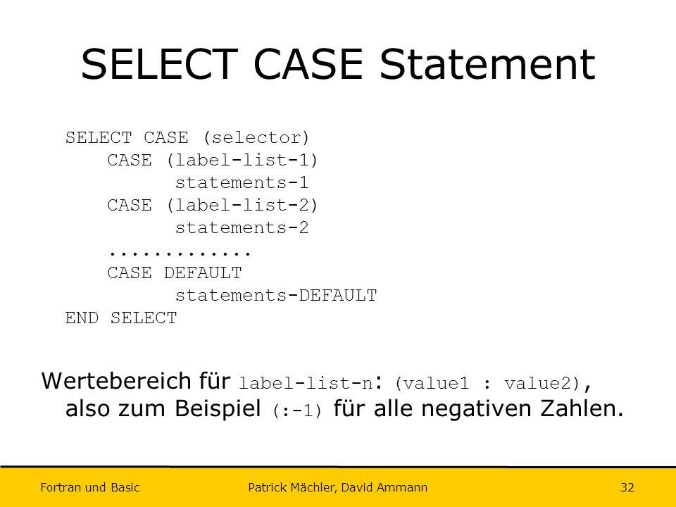 Fortran und Basic Patrick Mächler, David Ammann32 SELECT CASE Statement SELECT CASE (selector) CASE (label-list-1) statements-1 CASE (label-list-2) st