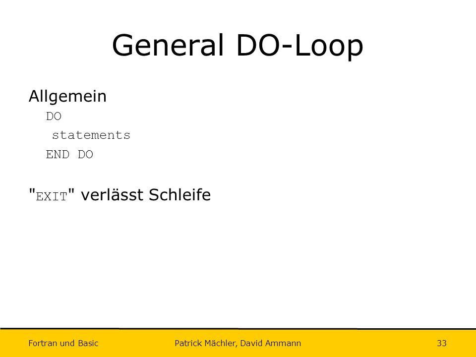 Fortran und Basic Patrick Mächler, David Ammann33 General DO-Loop Allgemein DO statements END DO