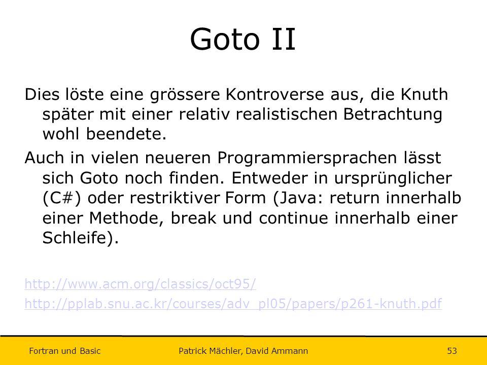 Fortran und Basic Patrick Mächler, David Ammann53 Goto II Dies löste eine grössere Kontroverse aus, die Knuth später mit einer relativ realistischen B