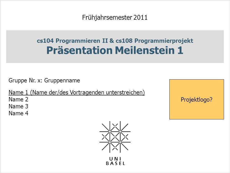 cs104 Programmieren II & cs108 Programmierprojekt Präsentation Meilenstein 1 Frühjahrsemester 2011 Gruppe Nr.