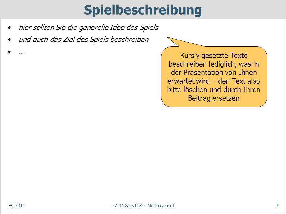 FS 2011cs104 & cs108 – Meilenstein I3 Spielregeln Mehr Details zu den Regeln des Spiels (falls nötig)...