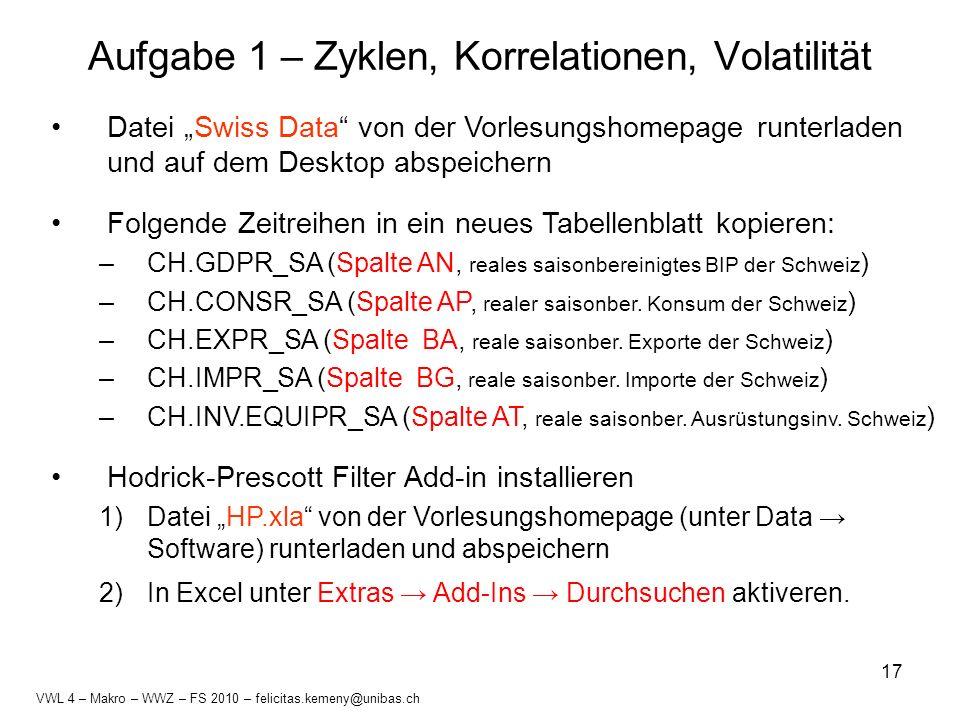 17 Aufgabe 1 – Zyklen, Korrelationen, Volatilität Datei Swiss Data von der Vorlesungshomepage runterladen und auf dem Desktop abspeichern Folgende Zei
