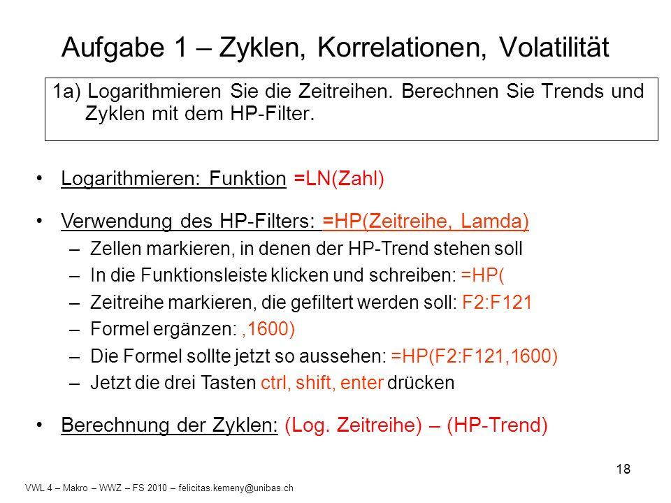 18 Aufgabe 1 – Zyklen, Korrelationen, Volatilität 1a) Logarithmieren Sie die Zeitreihen. Berechnen Sie Trends und Zyklen mit dem HP-Filter. VWL 4 – Ma
