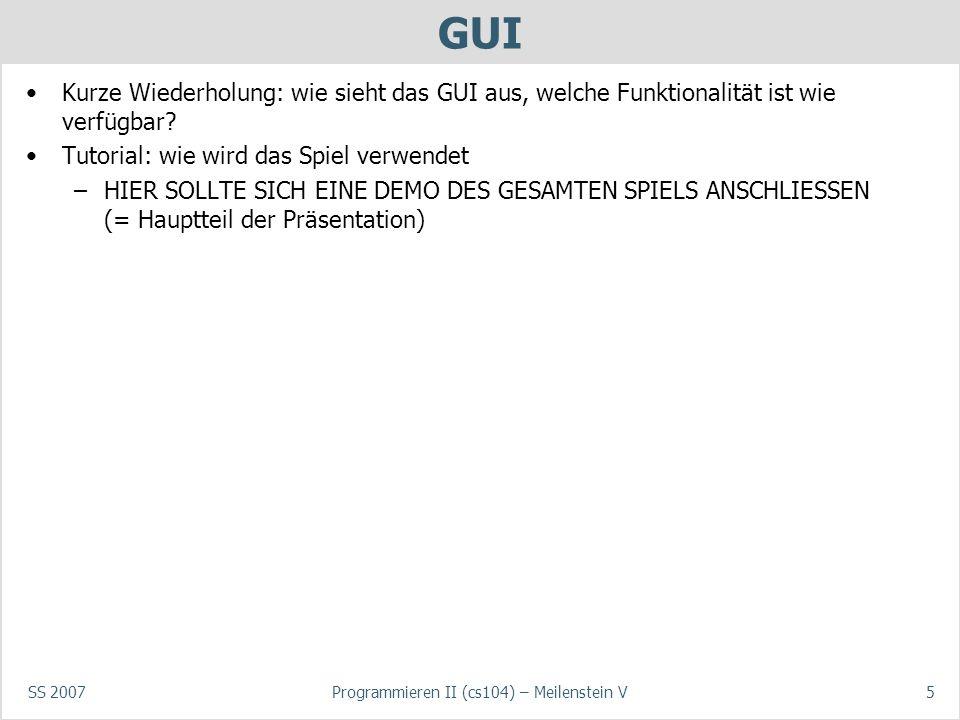 SS 2007Programmieren II (cs104) – Meilenstein V5 GUI Kurze Wiederholung: wie sieht das GUI aus, welche Funktionalität ist wie verfügbar.