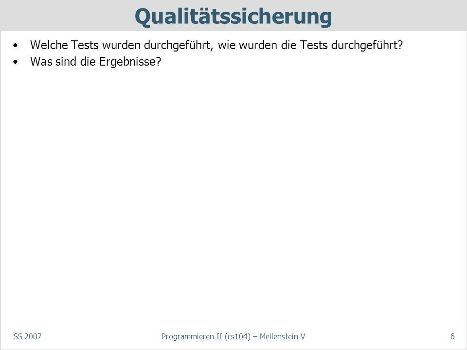 SS 2007Programmieren II (cs104) – Meilenstein V6 Qualitätssicherung Welche Tests wurden durchgeführt, wie wurden die Tests durchgeführt.