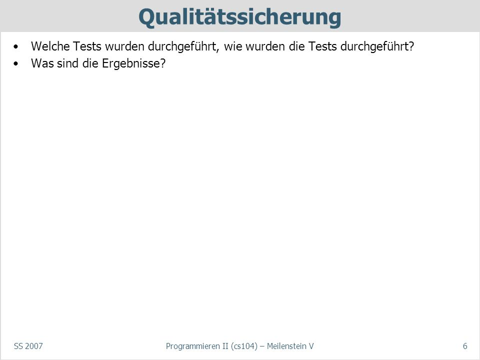 SS 2007Programmieren II (cs104) – Meilenstein V7 Dokumentation Dokumentation: welche Dokumentation, wie verfügbar