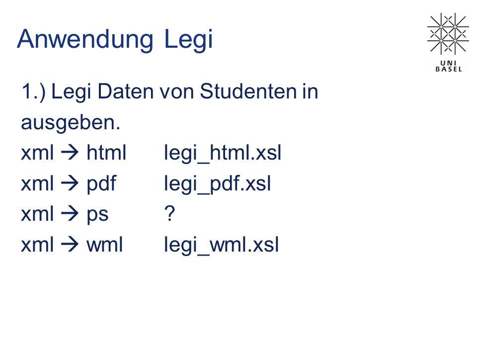 Anwendung Legi 1.) Legi Daten von Studenten in ausgeben. xml htmllegi_html.xsl xml pdflegi_pdf.xsl xml ps? xml wmllegi_wml.xsl