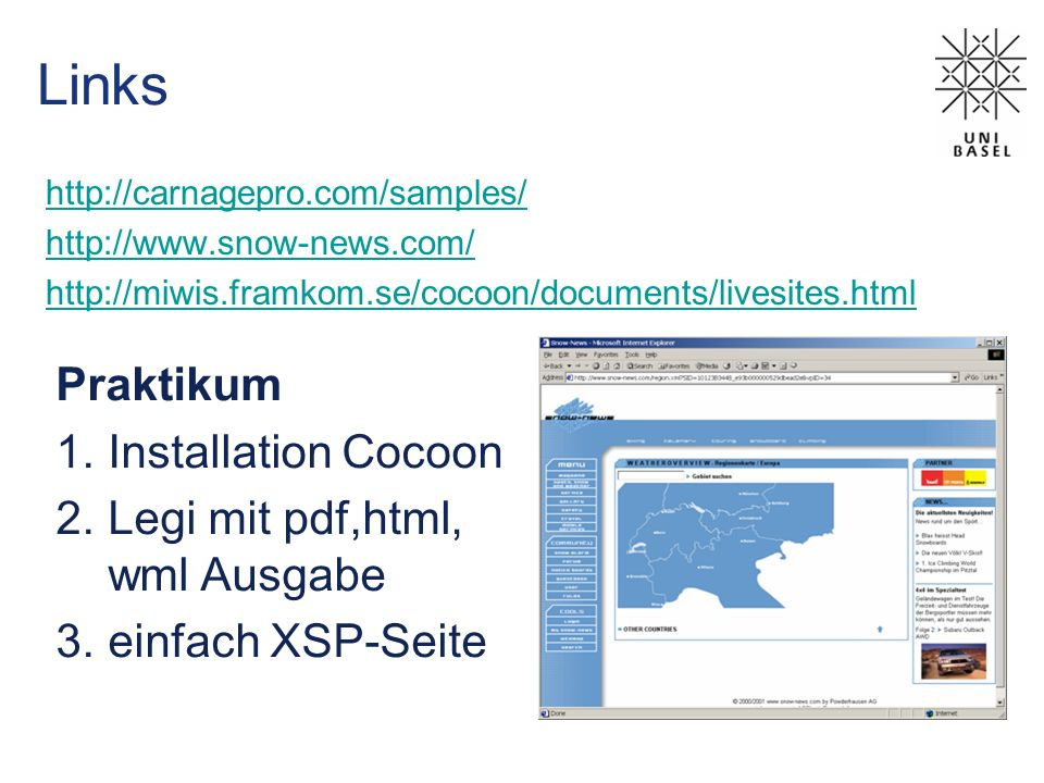 Links http://carnagepro.com/samples/ http://www.snow-news.com/ http://miwis.framkom.se/cocoon/documents/livesites.html Praktikum 1.Installation Cocoon