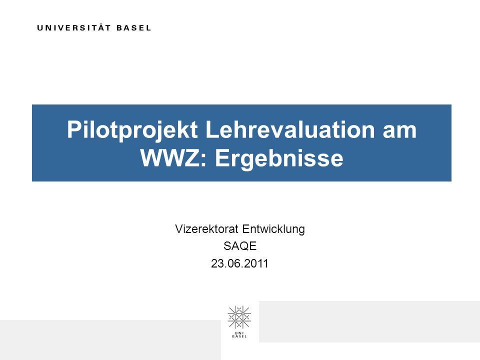Pilotprojekt Lehrevaluation am WWZ: Ergebnisse Vizerektorat Entwicklung SAQE 23.06.2011