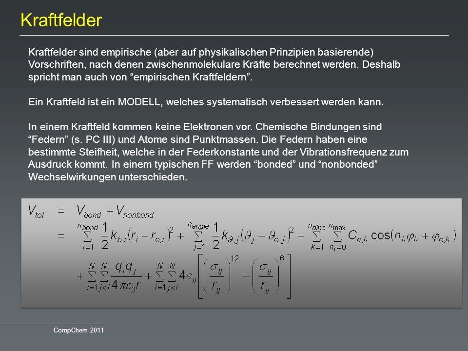 Kraftfelder Kraftfelder sind empirische (aber auf physikalischen Prinzipien basierende) Vorschriften, nach denen zwischenmolekulare Kräfte berechnet w