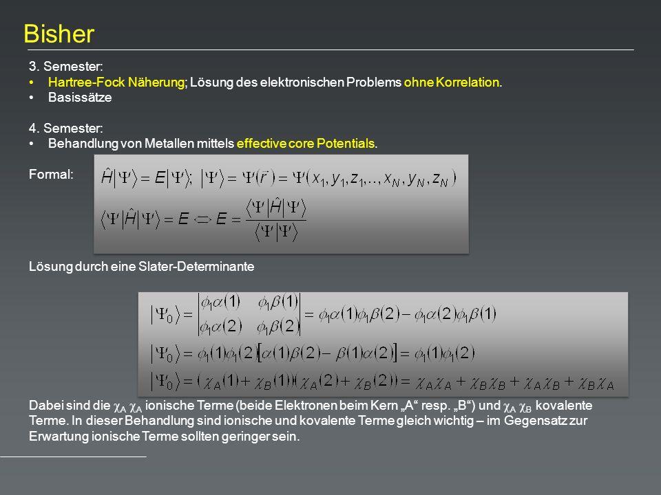 Bisher 3. Semester: Hartree-Fock Näherung; Lösung des elektronischen Problems ohne Korrelation. Basissätze 4. Semester: Behandlung von Metallen mittel