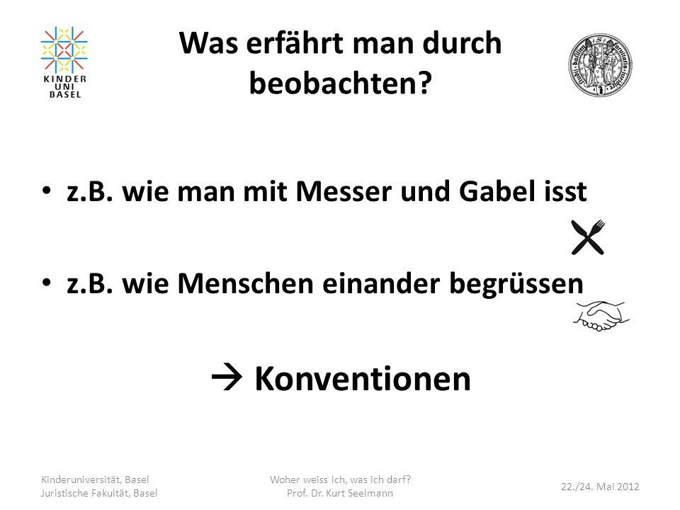 Was erfährt man durch beobachten? z.B. wie man mit Messer und Gabel isst z.B. wie Menschen einander begrüssen Konventionen Kinderuniversität, Basel Ju