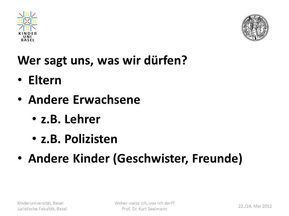 Wer sagt uns, was wir dürfen? Eltern Andere Erwachsene z.B. Lehrer z.B. Polizisten Andere Kinder (Geschwister, Freunde) Kinderuniversität, Basel Juris