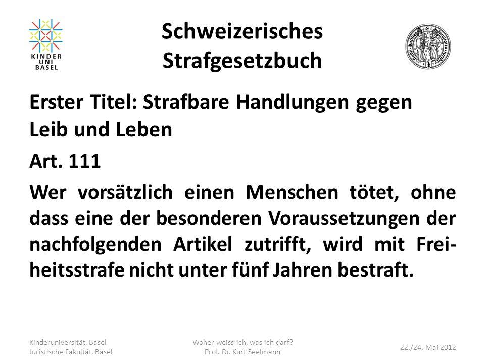 Schweizerisches Strafgesetzbuch Erster Titel: Strafbare Handlungen gegen Leib und Leben Art. 111 Wer vorsätzlich einen Menschen tötet, ohne dass eine