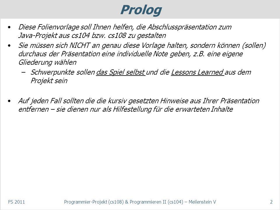 Prolog Diese Folienvorlage soll Ihnen helfen, die Abschlusspräsentation zum Java-Projekt aus cs104 bzw.