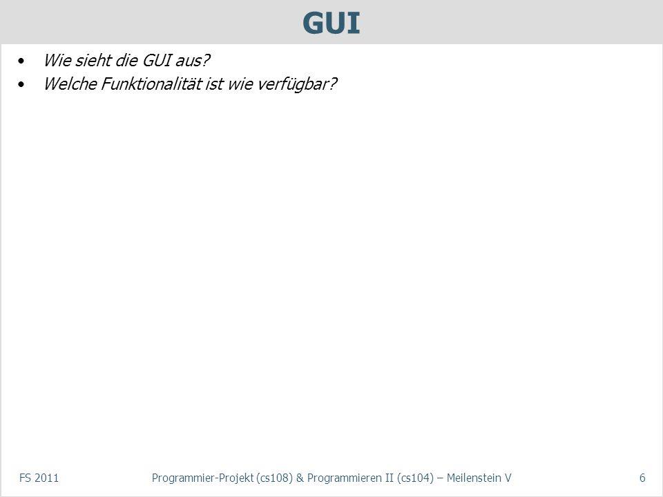 FS 2011Programmier-Projekt (cs108) & Programmieren II (cs104) – Meilenstein V6 GUI Wie sieht die GUI aus.