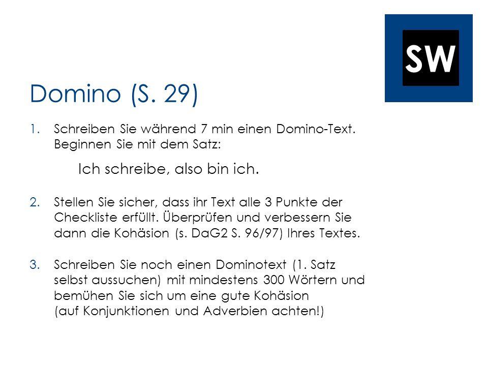 SW Domino (S. 29) 1.Schreiben Sie während 7 min einen Domino-Text. Beginnen Sie mit dem Satz: Ich schreibe, also bin ich. 2.Stellen Sie sicher, dass i