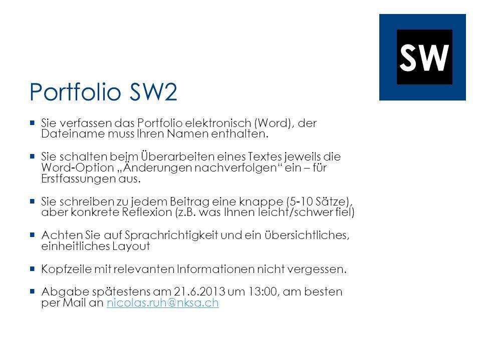 SW Portfolio SW2 Sie verfassen das Portfolio elektronisch (Word), der Dateiname muss Ihren Namen enthalten. Sie schalten beim Überarbeiten eines Texte