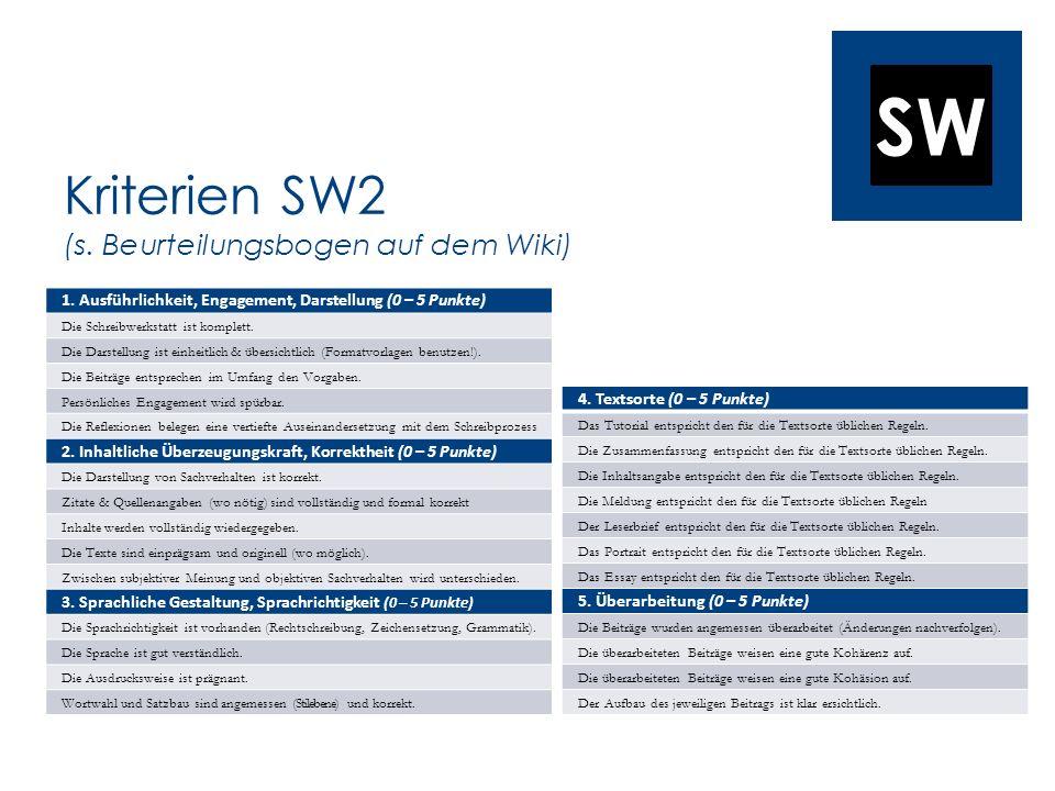 SW Kriterien SW2 (s. Beurteilungsbogen auf dem Wiki) 1. Ausführlichkeit, Engagement, Darstellung (0 – 5 Punkte) Die Schreibwerkstatt ist komplett. Die