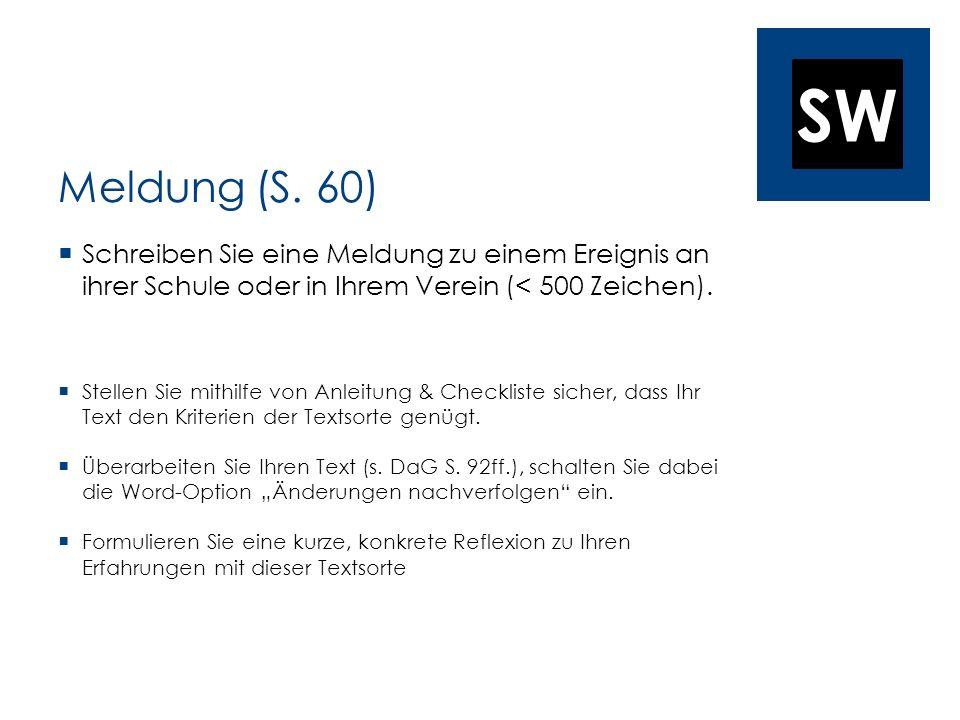 SW Meldung (S. 60) Schreiben Sie eine Meldung zu einem Ereignis an ihrer Schule oder in Ihrem Verein (< 500 Zeichen). Stellen Sie mithilfe von Anleitu