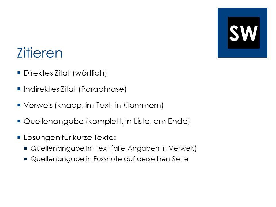 SW Zitieren Direktes Zitat (wörtlich) Indirektes Zitat (Paraphrase) Verweis (knapp, im Text, in Klammern) Quellenangabe (komplett, in Liste, am Ende)