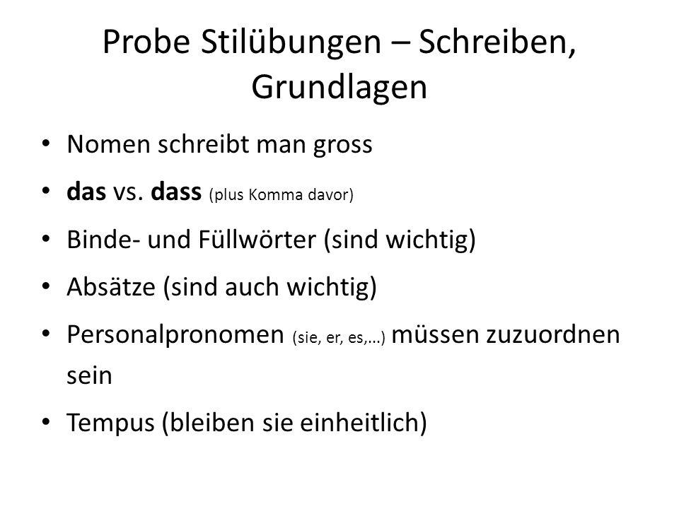 Probe Stilübungen – Schreiben, Grundlagen Nomen schreibt man gross das vs. dass (plus Komma davor) Binde- und Füllwörter (sind wichtig) Absätze (sind