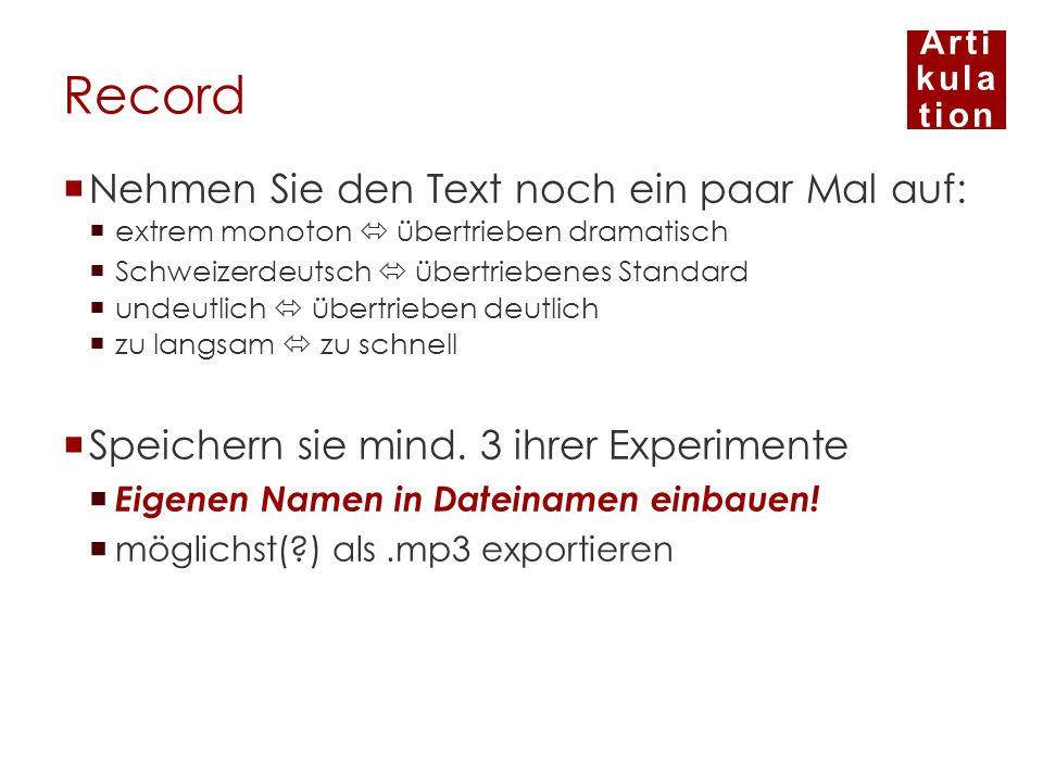Arti kula tion Record Nehmen Sie den Text noch ein paar Mal auf: extrem monoton übertrieben dramatisch Schweizerdeutsch übertriebenes Standard undeutl