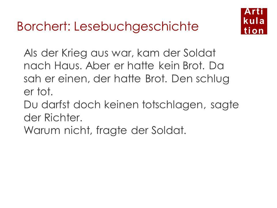 Arti kula tion Borchert: Lesebuchgeschichte Als der Krieg aus war, kam der Soldat nach Haus. Aber er hatte kein Brot. Da sah er einen, der hatte Brot.