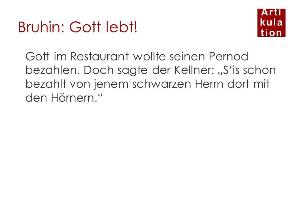 Arti kula tion Bruhin: Gott lebt! Gott im Restaurant wollte seinen Pernod bezahlen. Doch sagte der Kellner: Sis schon bezahlt von jenem schwarzen Herr