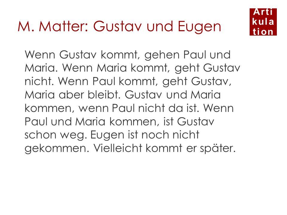 Arti kula tion M. Matter: Gustav und Eugen Wenn Gustav kommt, gehen Paul und Maria. Wenn Maria kommt, geht Gustav nicht. Wenn Paul kommt, geht Gustav,