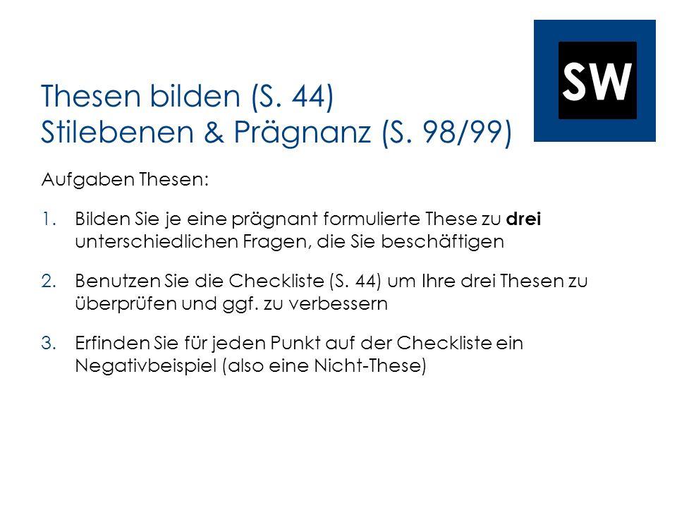 SW Thesen bilden (S. 44) Stilebenen & Prägnanz (S. 98/99) Aufgaben Thesen: 1.Bilden Sie je eine prägnant formulierte These zu drei unterschiedlichen F