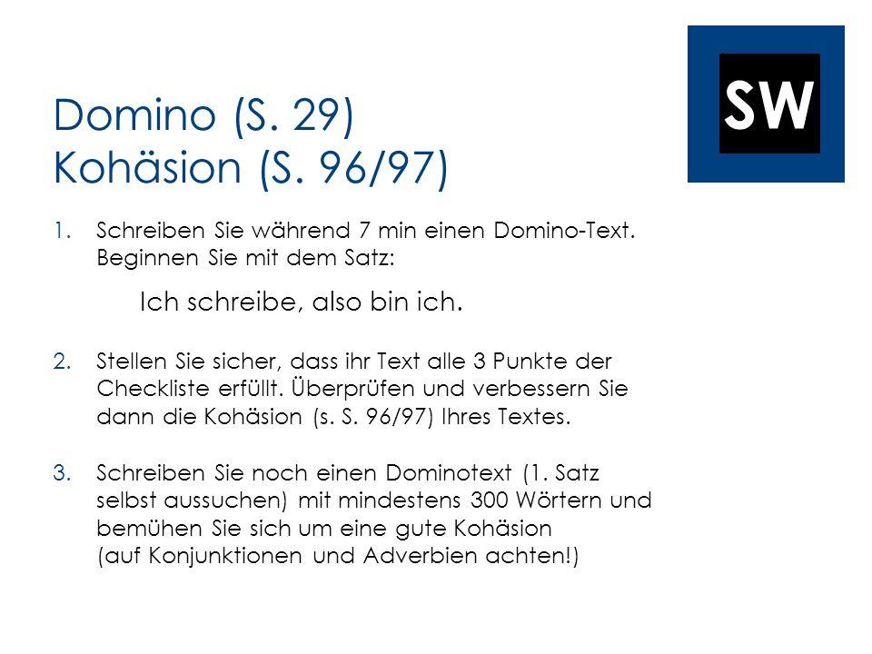 SW Domino (S. 29) Kohäsion (S. 96/97) 1.Schreiben Sie während 7 min einen Domino-Text. Beginnen Sie mit dem Satz: Ich schreibe, also bin ich. 2.Stelle
