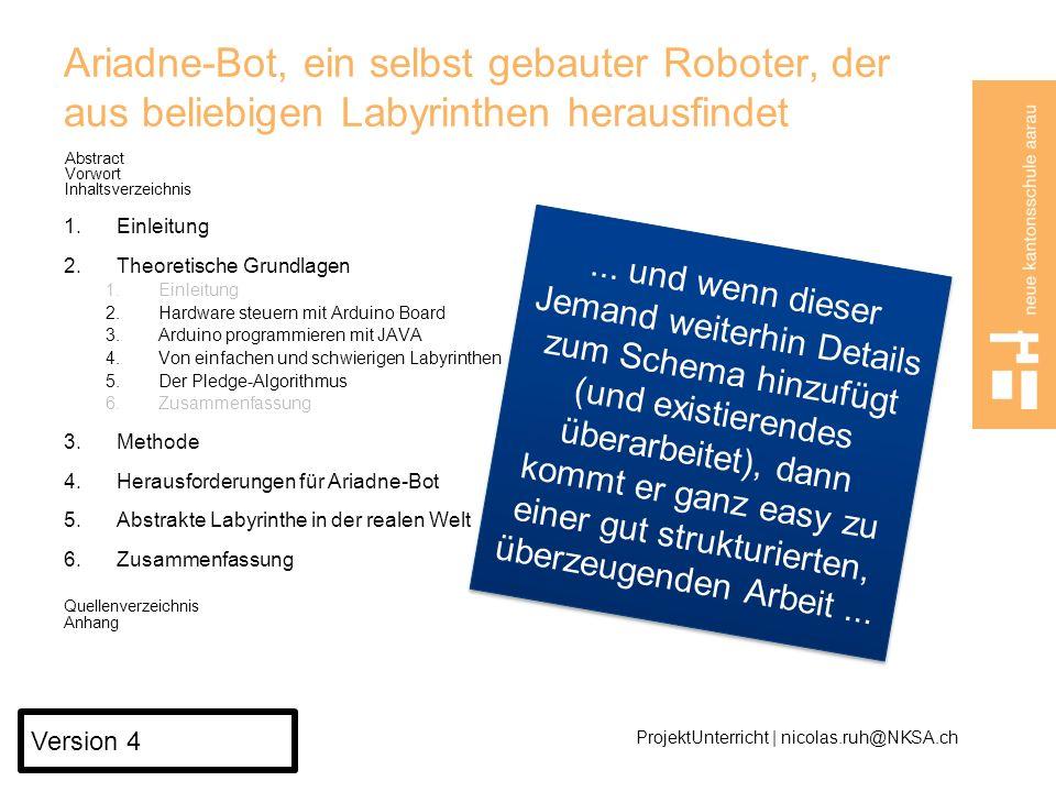 Ariadne-Bot, ein selbst gebauter Roboter, der aus beliebigen Labyrinthen herausfindet Abstract Vorwort Inhaltsverzeichnis 1.Einleitung 2.Theoretische