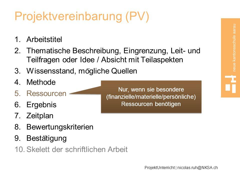Projektvereinbarung (PV) 1.Arbeitstitel 2.Thematische Beschreibung, Eingrenzung, Leit- und Teilfragen oder Idee / Absicht mit Teilaspekten 3.Wissensst