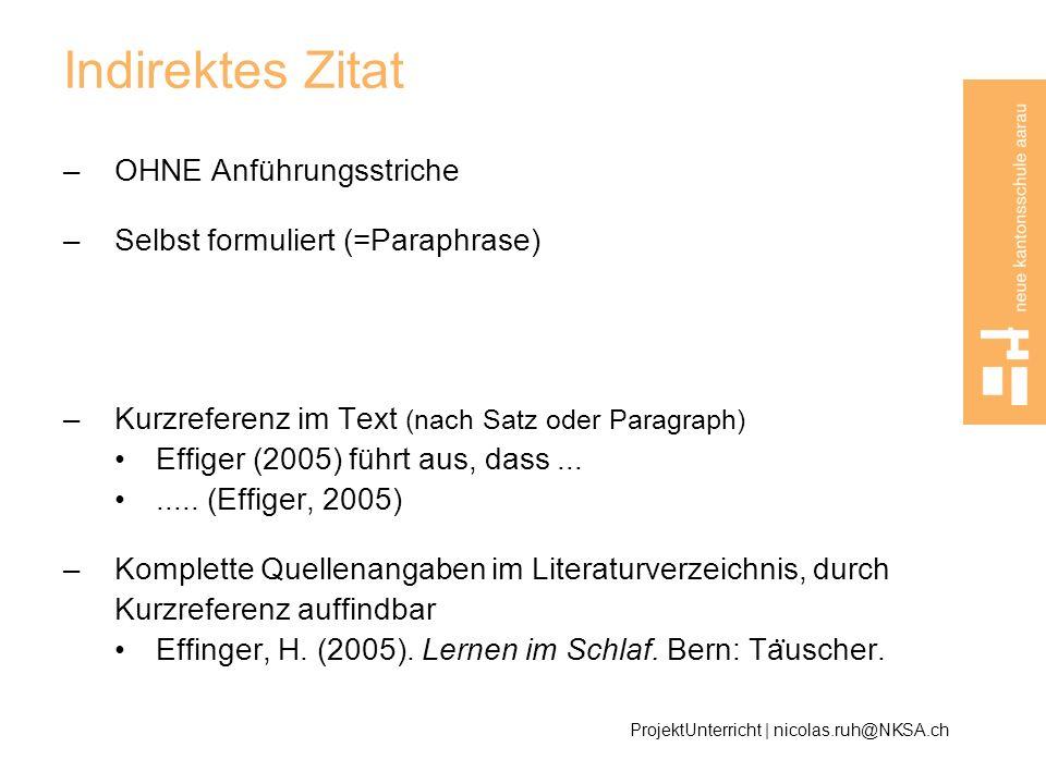 Indirektes Zitat –OHNE Anführungsstriche –Selbst formuliert (=Paraphrase) –Kurzreferenz im Text (nach Satz oder Paragraph) Effiger (2005) führt aus, d