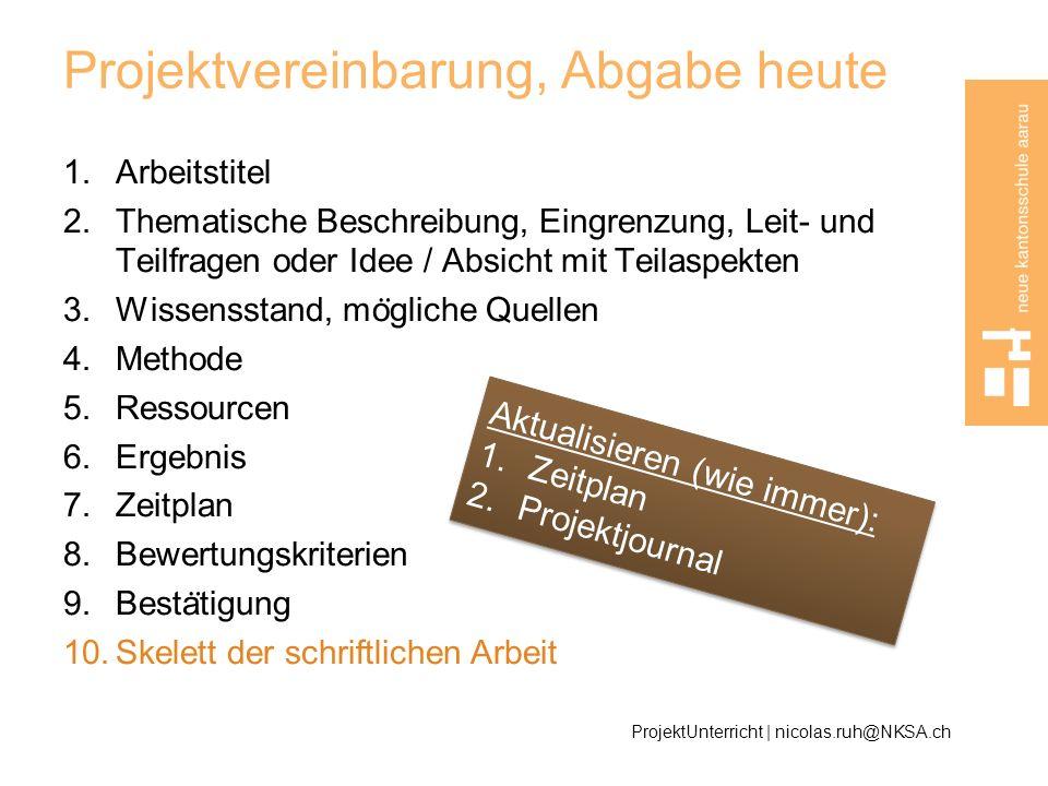 Projektvereinbarung, Abgabe heute 1.Arbeitstitel 2.Thematische Beschreibung, Eingrenzung, Leit- und Teilfragen oder Idee / Absicht mit Teilaspekten 3.