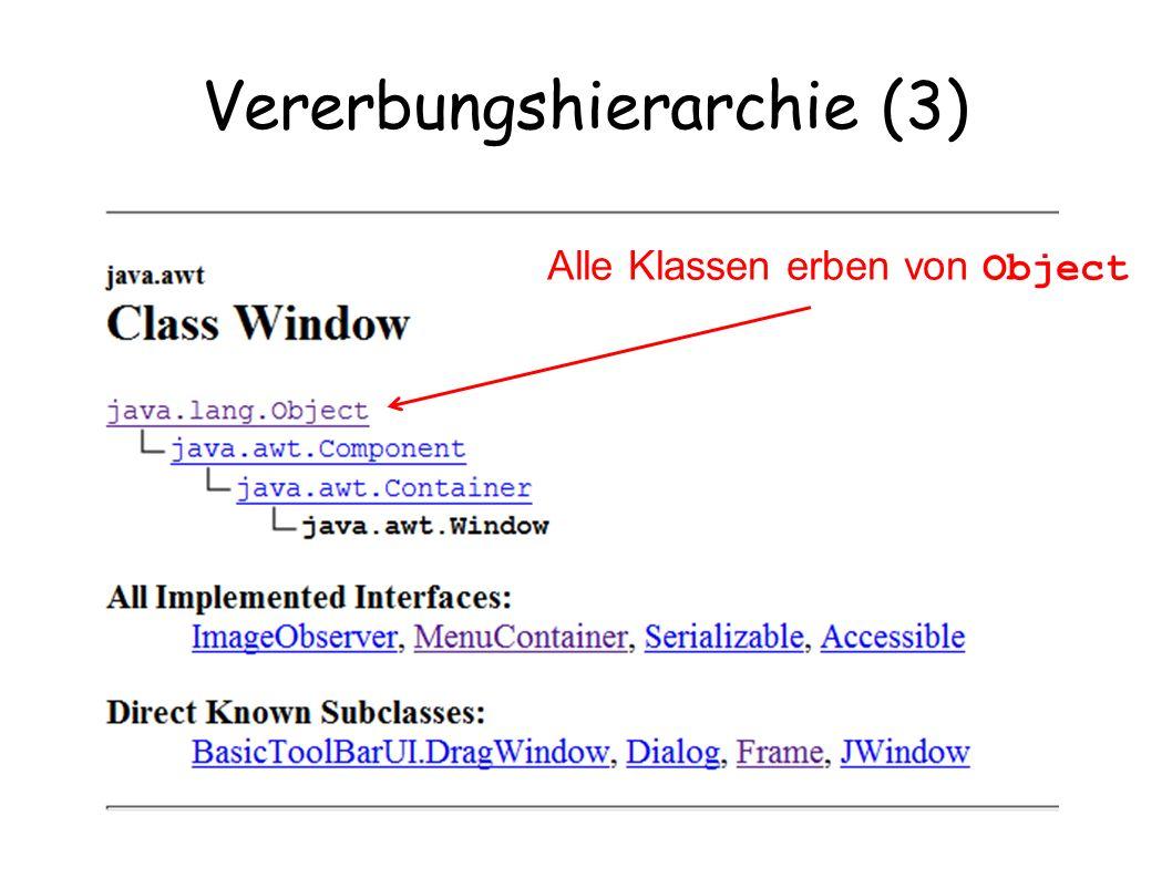 Vererbungshierarchie (3) Alle Klassen erben von Object